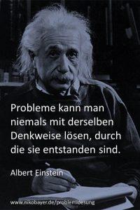 """""""Probleme kann man niemals mit derselben Denkweise lösen, durch die sie entstanden sind."""" (Albert Einstein)"""